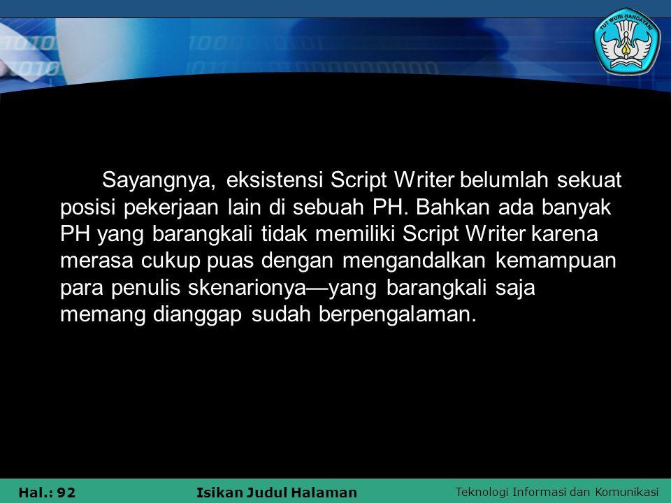Sayangnya, eksistensi Script Writer belumlah sekuat posisi pekerjaan lain di sebuah PH.