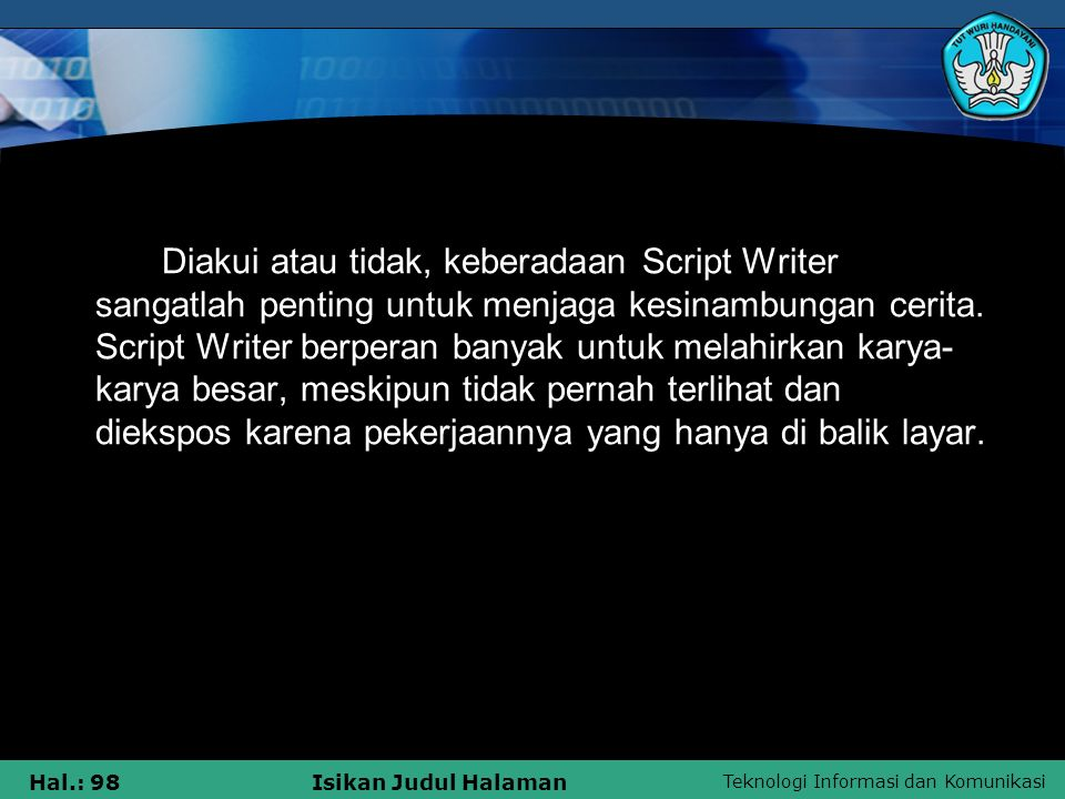 Diakui atau tidak, keberadaan Script Writer sangatlah penting untuk menjaga kesinambungan cerita.