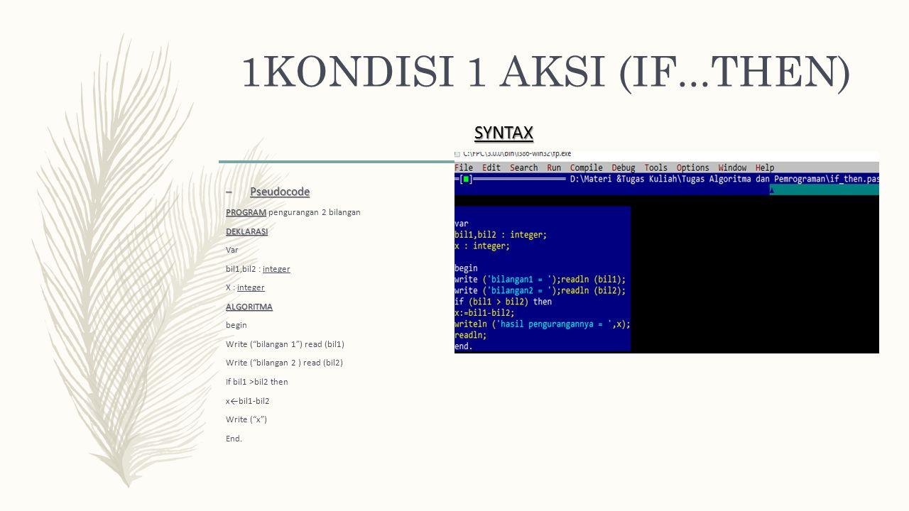 1KONDISI 1 AKSI (IF...THEN) SYNTAX Pseudocode