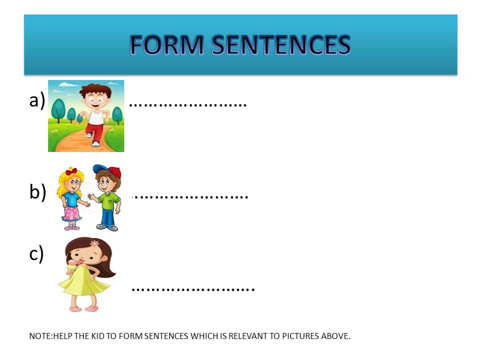 FORM SENTENCES a) …………………… b) ……………………. c) …………………….