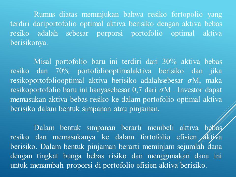 Rumus diatas menunjukan bahwa resiko fortopolio yang terdiri dariportofolio optimal aktiva berisiko dengan aktiva bebas resiko adalah sebesar porporsi portofolio optimal aktiva berisikonya.