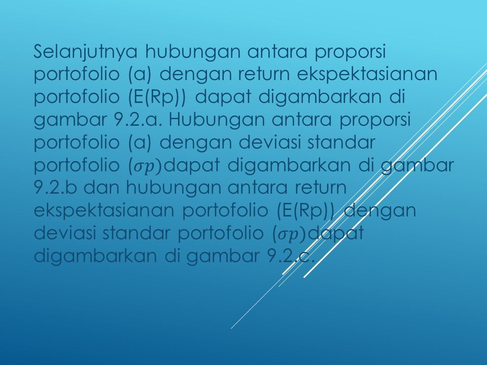 Selanjutnya hubungan antara proporsi portofolio (a) dengan return ekspektasianan portofolio (E(Rp)) dapat digambarkan di gambar 9.2.a.