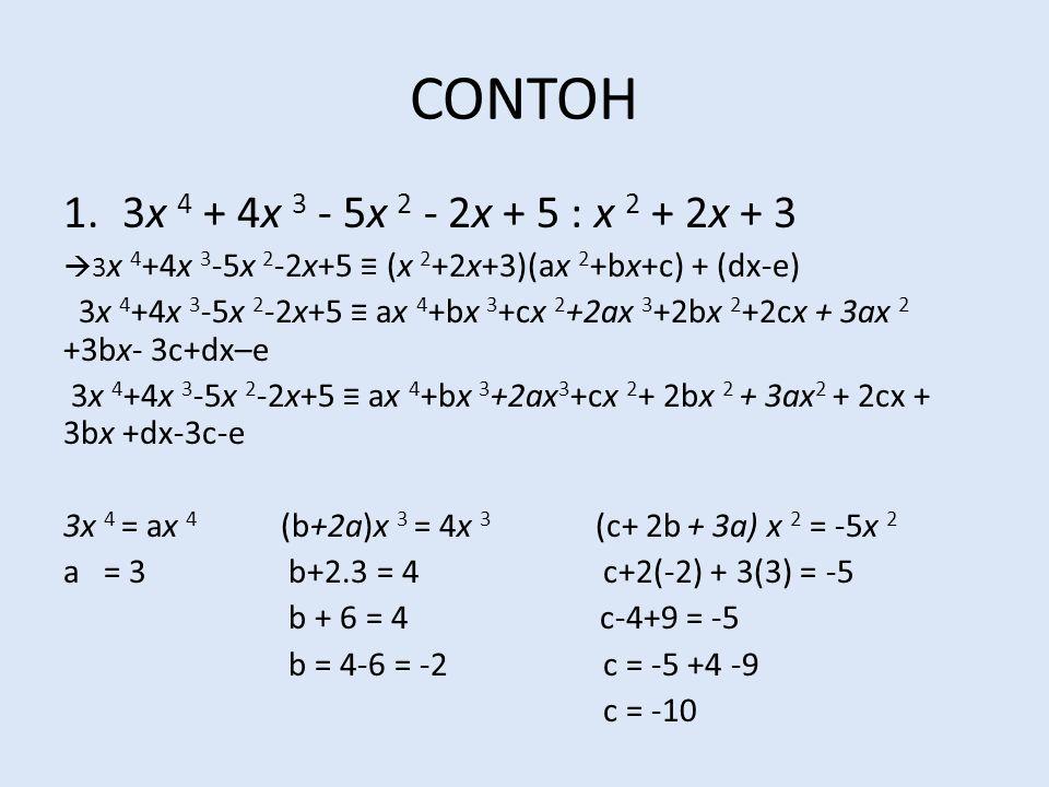 CONTOH 3x 4 + 4x 3 - 5x 2 - 2x + 5 : x 2 + 2x + 3. 3x 4+4x 3-5x 2-2x+5 ≡ (x 2+2x+3)(ax 2+bx+c) + (dx-e)