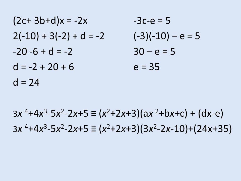 2(-10) + 3(-2) + d = -2 (-3)(-10) – e = 5 -20 -6 + d = -2 30 – e = 5