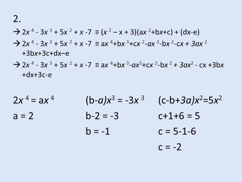2x 4 = ax 4 (b-a)x3 = -3x 3 (c-b+3a)x2=5x2 a = 2 b-2 = -3 c+1+6 = 5