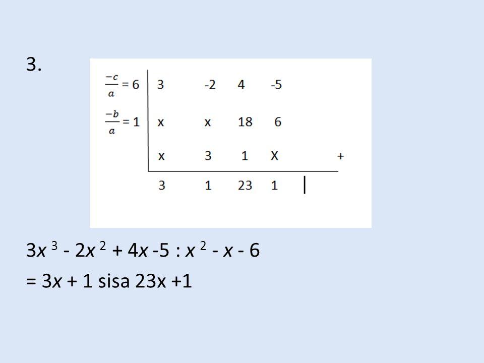 3. 3x 3 - 2x 2 + 4x -5 : x 2 - x - 6 = 3x + 1 sisa 23x +1