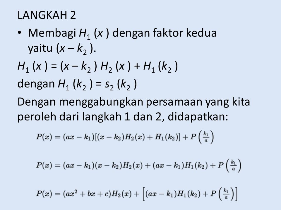 LANGKAH 2 Membagi H1 (x ) dengan faktor kedua yaitu (x – k2 ). H1 (x ) = (x – k2 ) H2 (x ) + H1 (k2 )