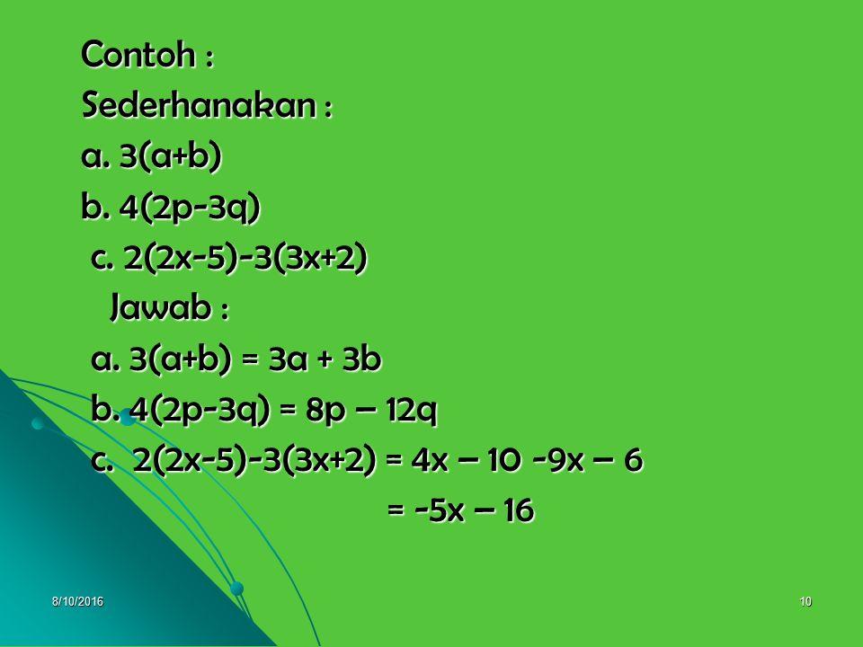 Contoh : Sederhanakan : a. 3(a+b) b. 4(2p-3q) c. 2(2x-5)-3(3x+2)