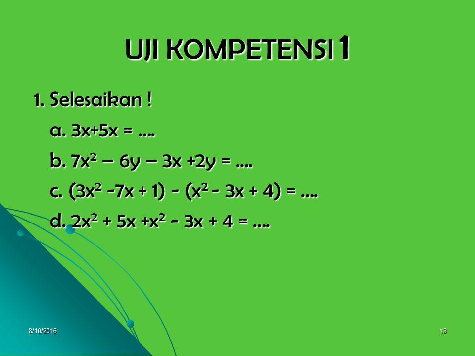 UJI KOMPETENSI 1 1. Selesaikan ! a. 3x+5x = ….