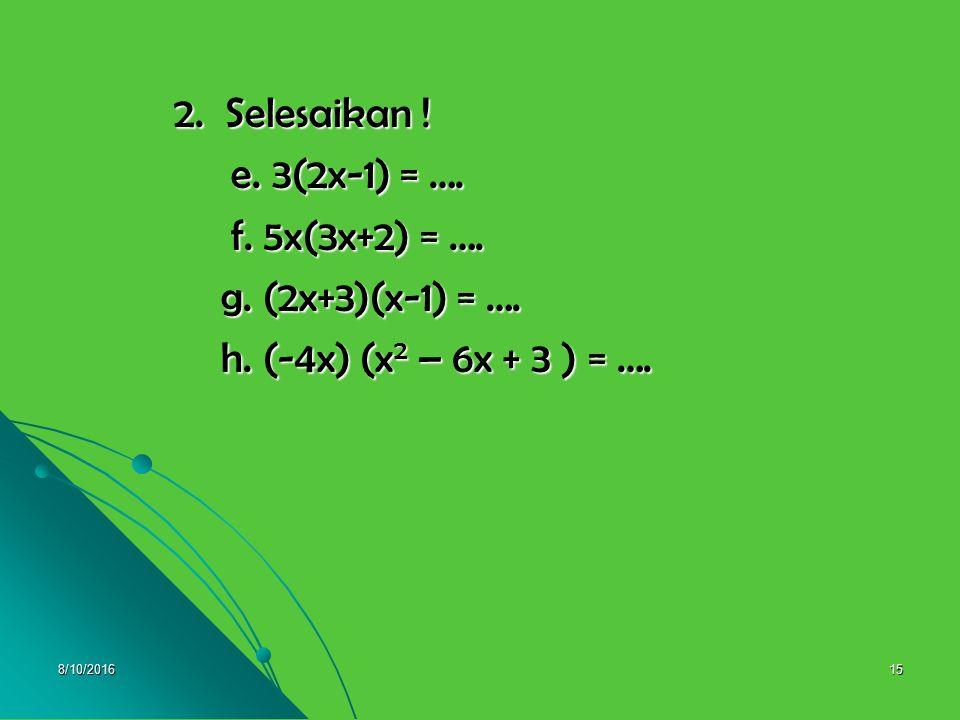 e. 3(2x-1) = …. f. 5x(3x+2) = …. g. (2x+3)(x-1) = ….