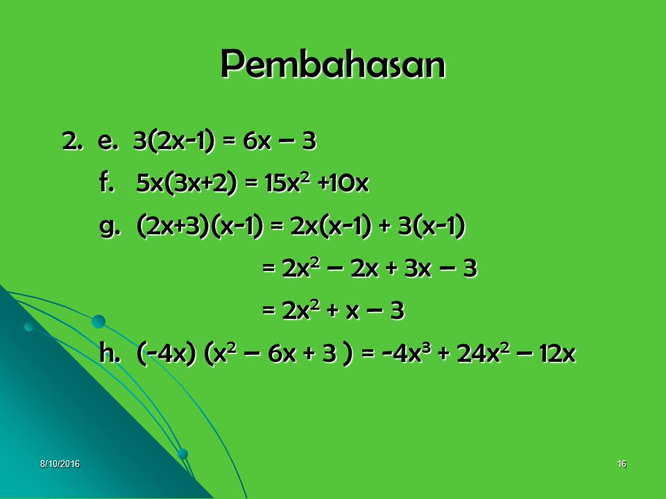 Pembahasan 2. e. 3(2x-1) = 6x – 3 f. 5x(3x+2) = 15x2 +10x