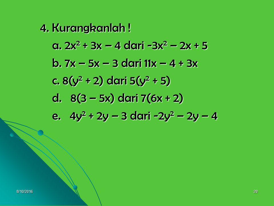 4. Kurangkanlah ! a. 2x2 + 3x – 4 dari -3x2 – 2x + 5