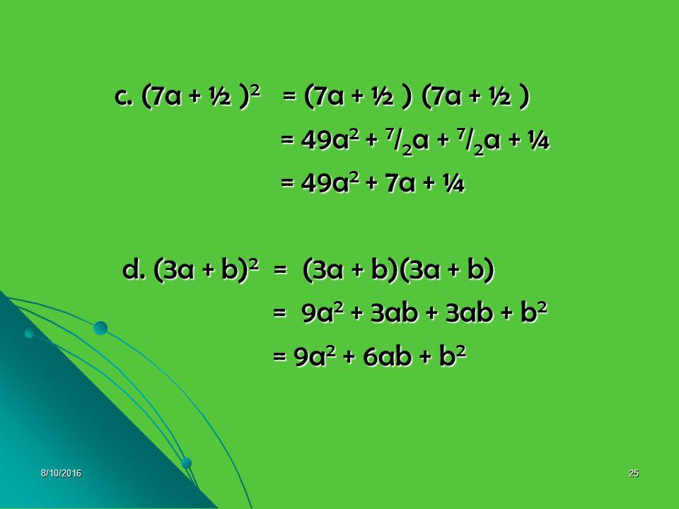 c. (7a + ½ )2 = (7a + ½ ) (7a + ½ ) = 49a2 + 7/2a + 7/2a + ¼