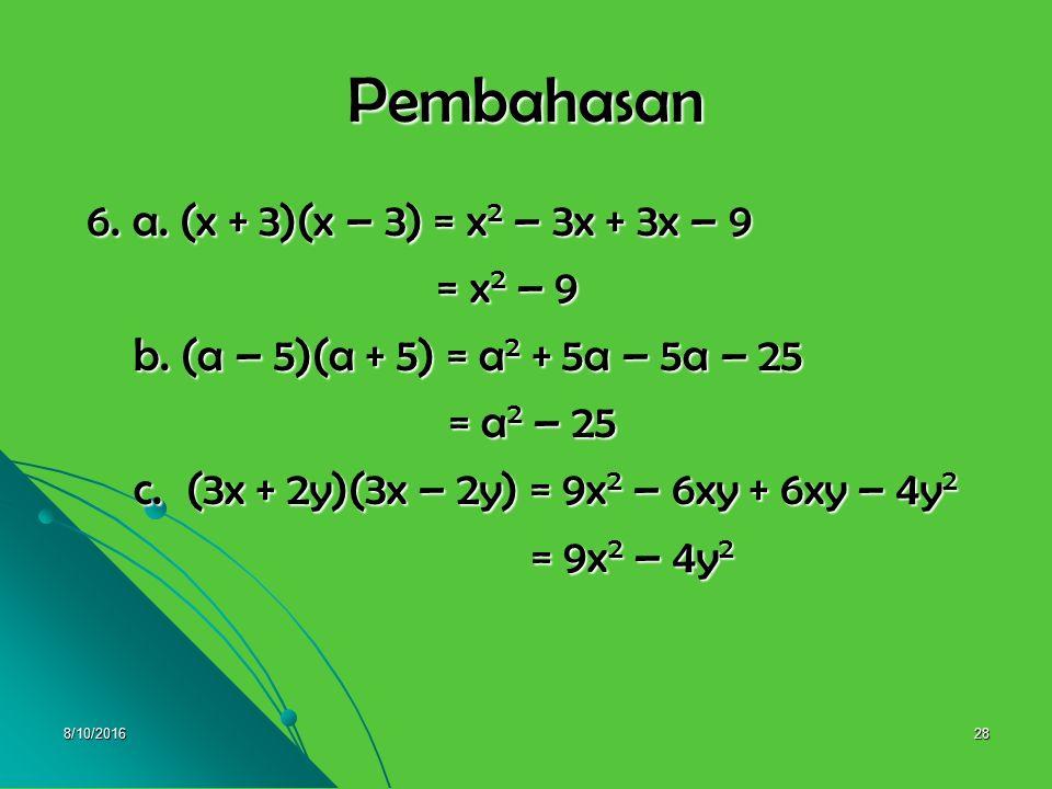 Pembahasan 6. a. (x + 3)(x – 3) = x2 – 3x + 3x – 9 = x2 – 9