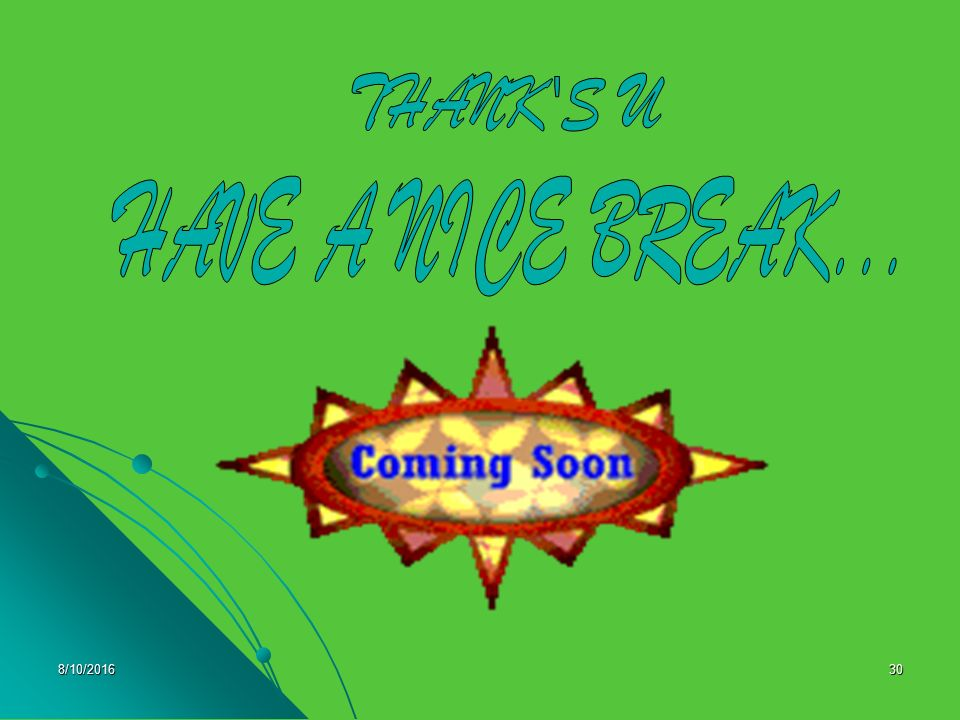 THANK S U HAVE A NICE BREAK... 4/28/2017
