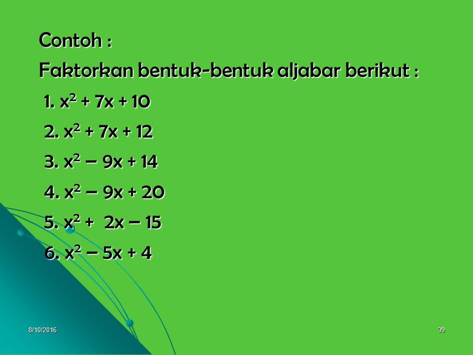Faktorkan bentuk-bentuk aljabar berikut : 1. x2 + 7x + 10