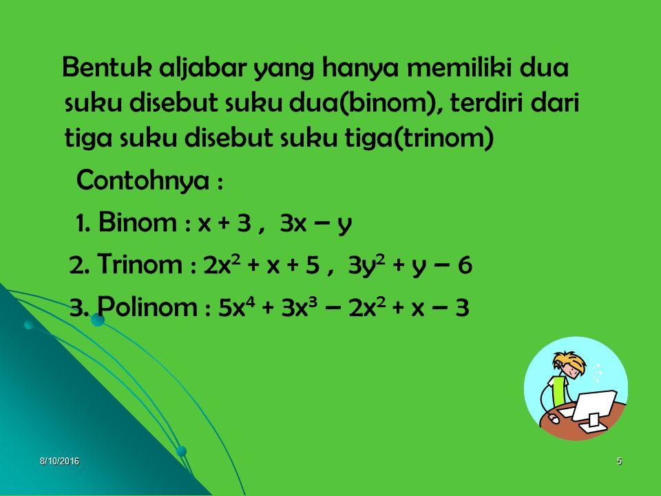 Bentuk aljabar yang hanya memiliki dua suku disebut suku dua(binom), terdiri dari tiga suku disebut suku tiga(trinom)