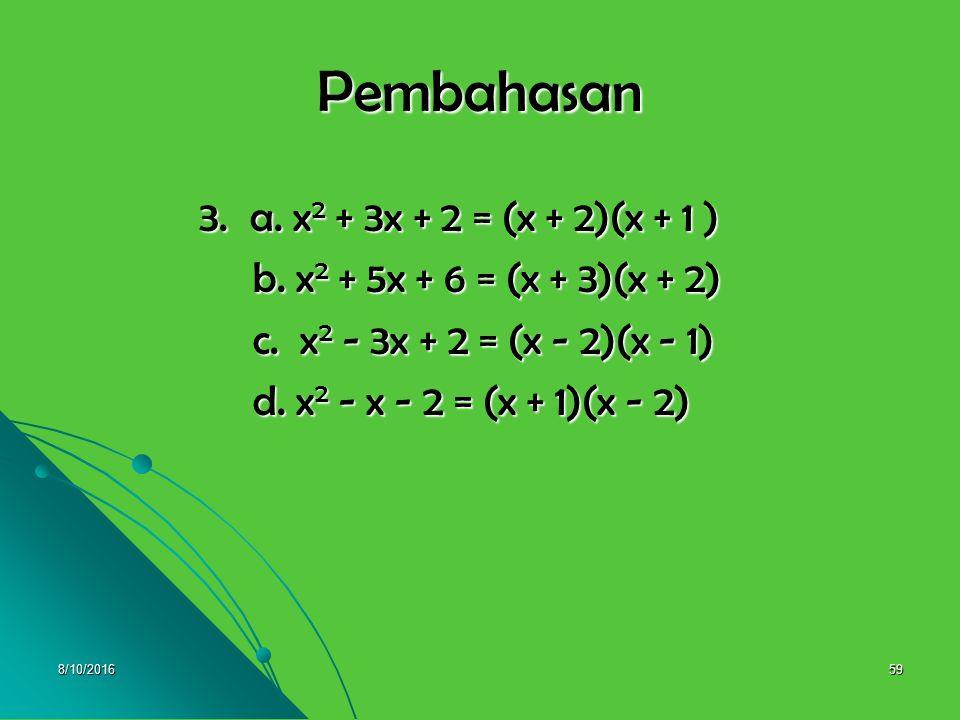 Pembahasan 3. a. x2 + 3x + 2 = (x + 2)(x + 1 )