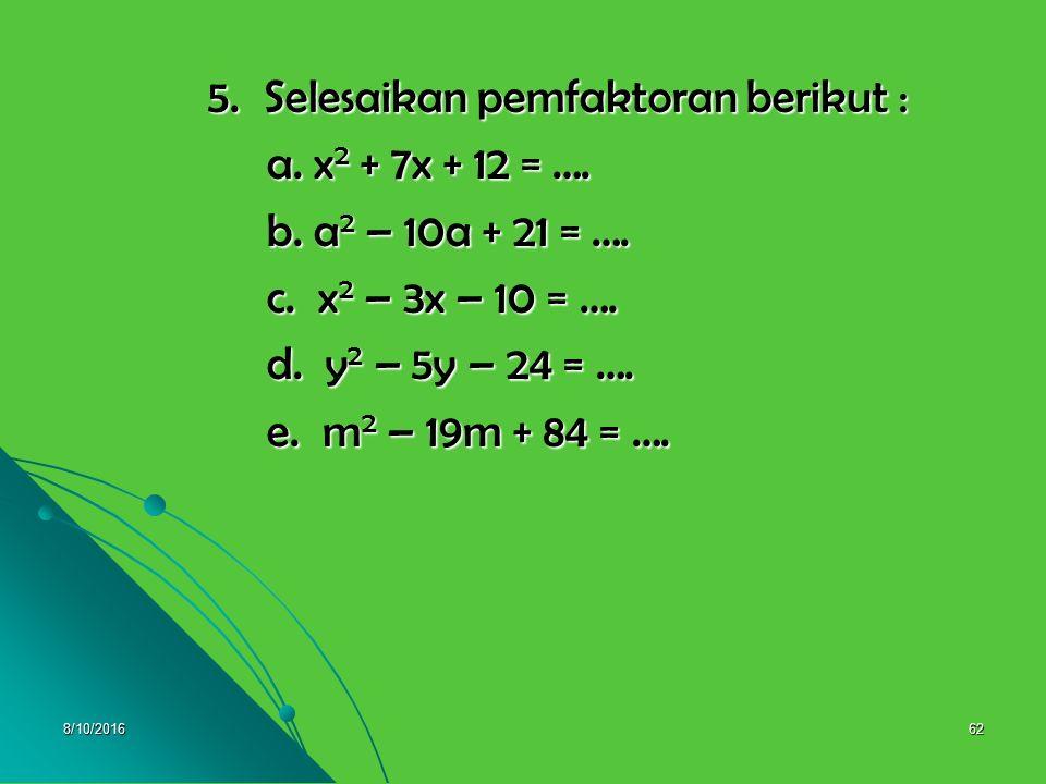 5. Selesaikan pemfaktoran berikut : a. x2 + 7x + 12 = ….