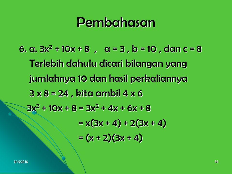 Pembahasan 6. a. 3x2 + 10x + 8 , a = 3 , b = 10 , dan c = 8