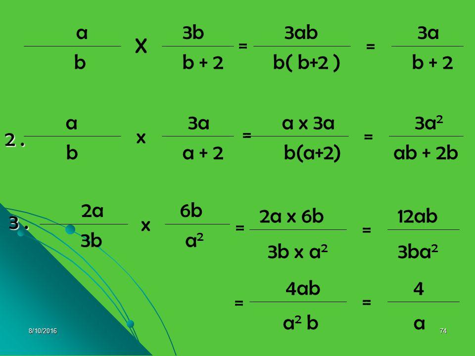 b + 2 b 3b X a b( b+2 ) 3a = 3ab a + 2 b 3a x a = ab + 2b b(a+2) 3a2