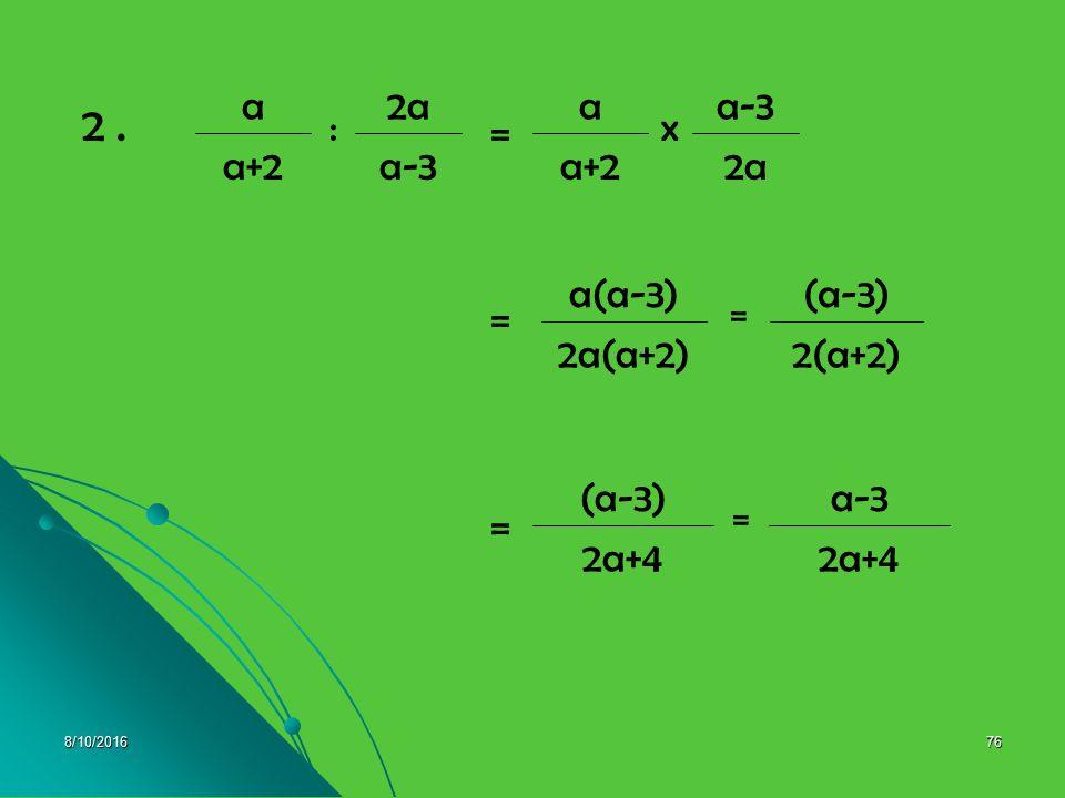 a-3 a+2 2a : a 2 . x 2(a+2) 2a(a+2) (a-3) = a(a-3) 2a+4 4/28/2017