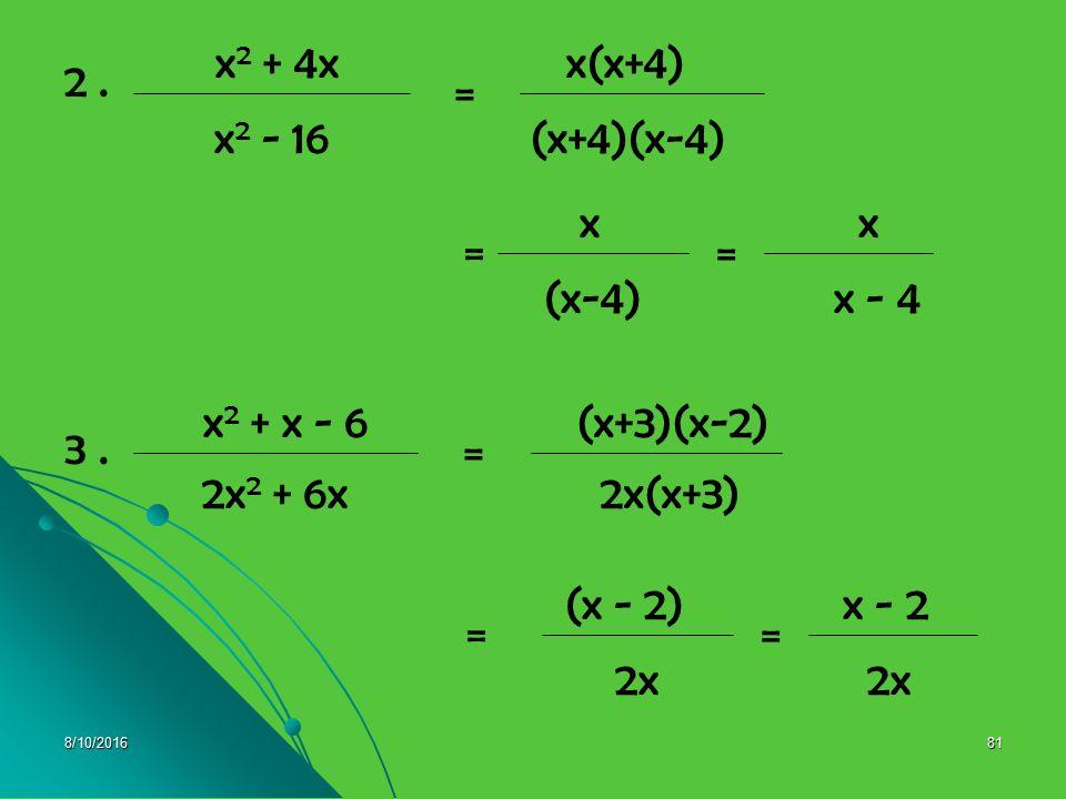 (x+4)(x-4) x2 - 16 x(x+4) = x2 + 4x 2 . x - 4 (x-4) x = = 2x(x+3)