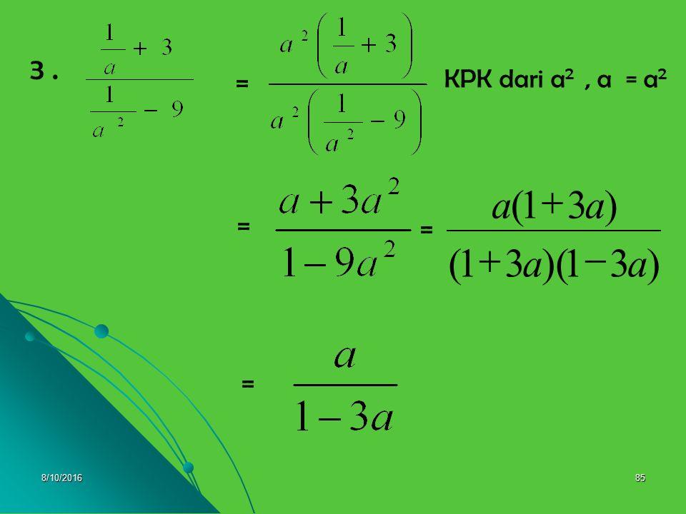 3 . = KPK dari a2 , a = a2 = ) 3 1 )( ( a - + = = 4/28/2017