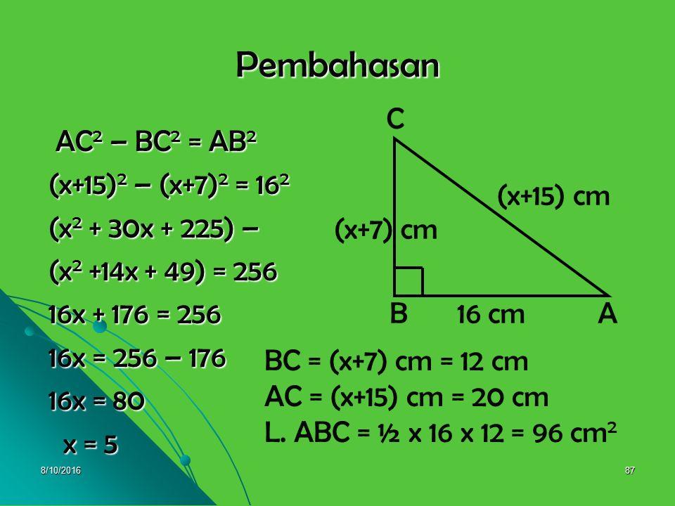 Pembahasan (x+15) cm 16 cm (x+7) cm B A C AC2 – BC2 = AB2