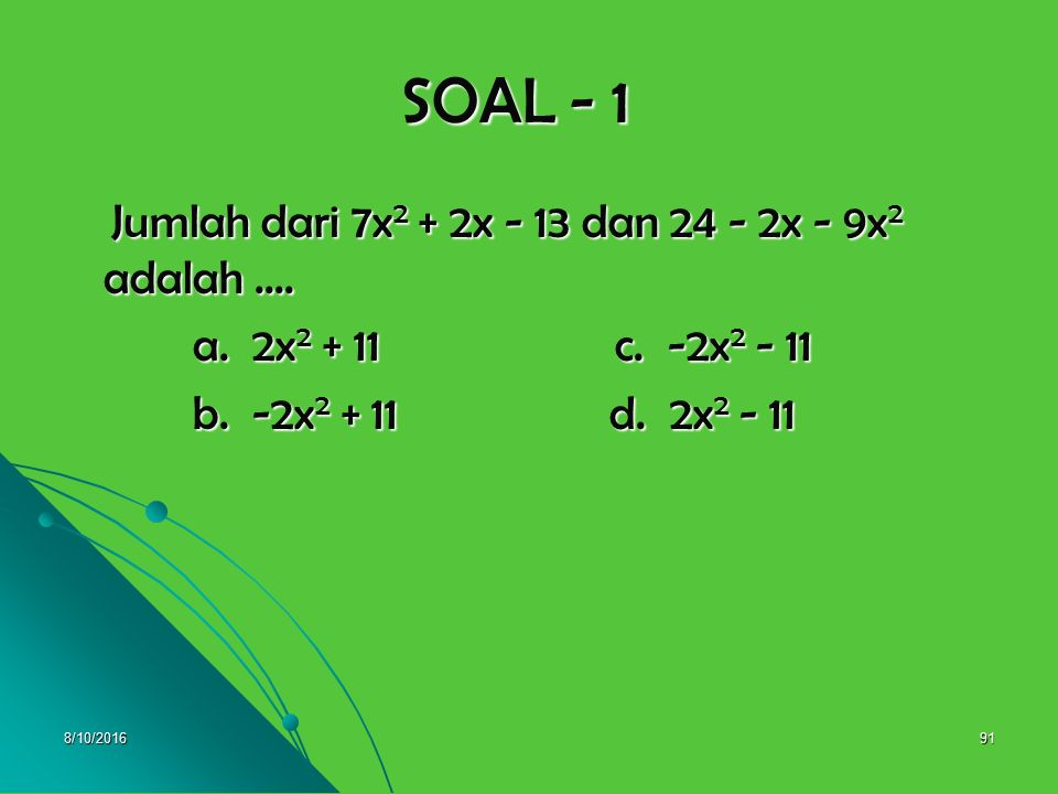 SOAL - 1 Jumlah dari 7x2 + 2x - 13 dan 24 - 2x - 9x2 adalah ....