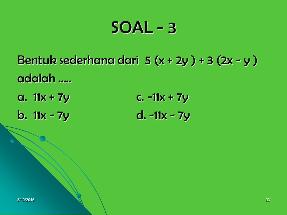 SOAL - 3 Bentuk sederhana dari 5 (x + 2y ) + 3 (2x - y ) adalah …..