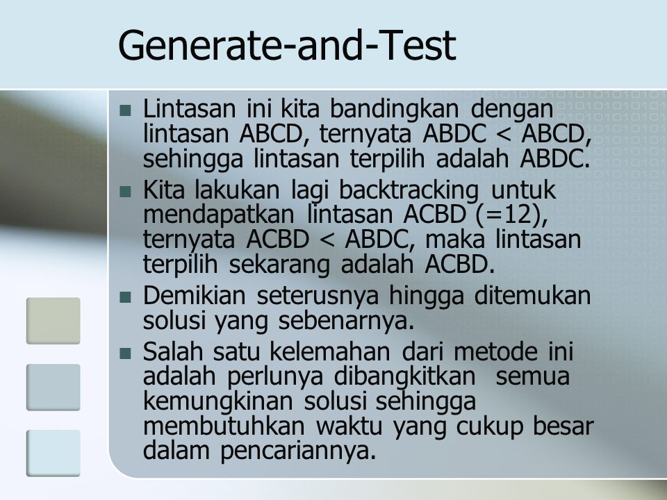 Generate-and-Test Lintasan ini kita bandingkan dengan lintasan ABCD, ternyata ABDC < ABCD, sehingga lintasan terpilih adalah ABDC.
