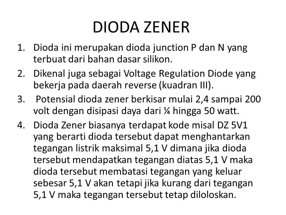 DIODA ZENER Dioda ini merupakan dioda junction P dan N yang terbuat dari bahan dasar silikon.