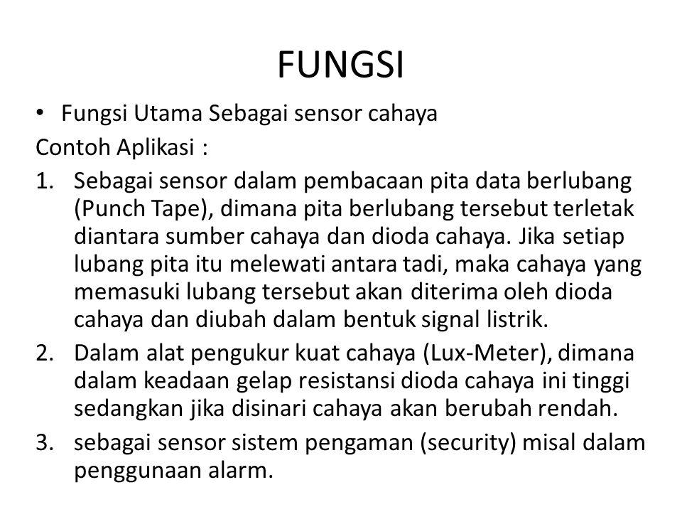 FUNGSI Fungsi Utama Sebagai sensor cahaya Contoh Aplikasi :