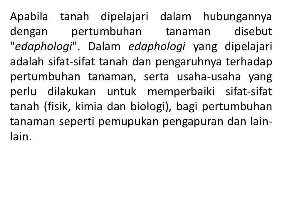 Apabila tanah dipelajari dalam hubungannya dengan pertumbuhan tanaman disebut edaphologi .