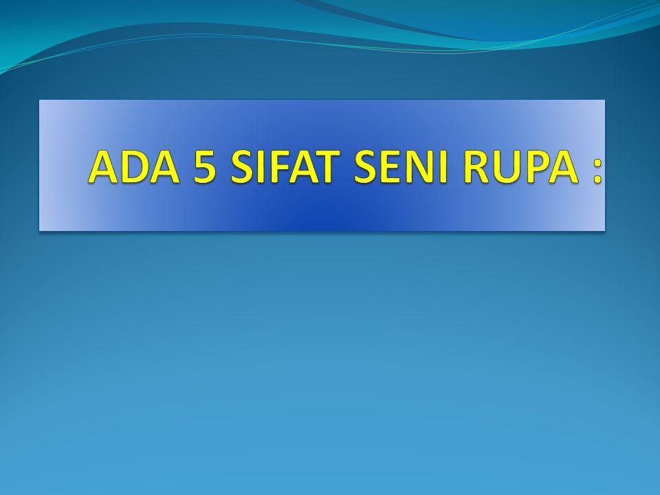 ADA 5 SIFAT SENI RUPA :