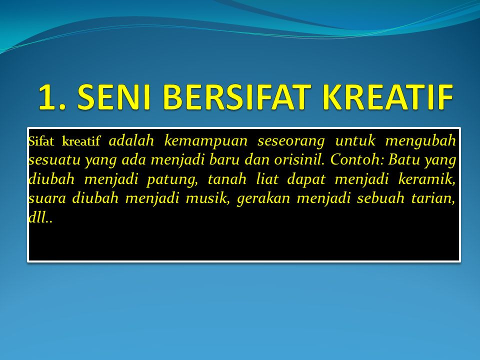 1. SENI BERSIFAT KREATIF