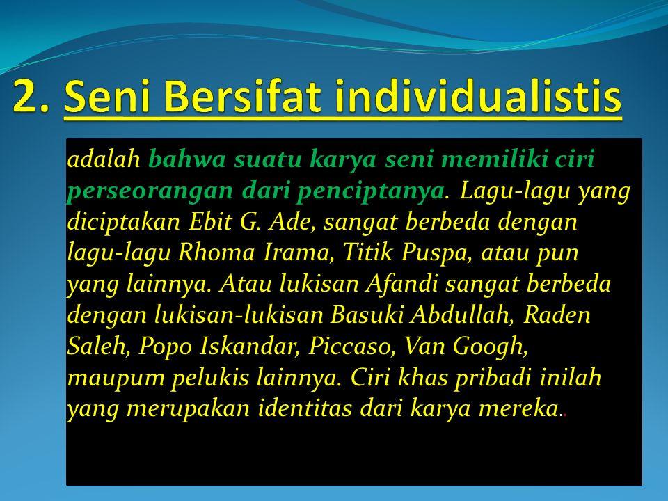 2. Seni Bersifat individualistis