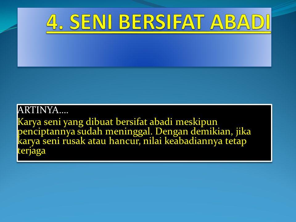 4. SENI BERSIFAT ABADI ARTINYA….