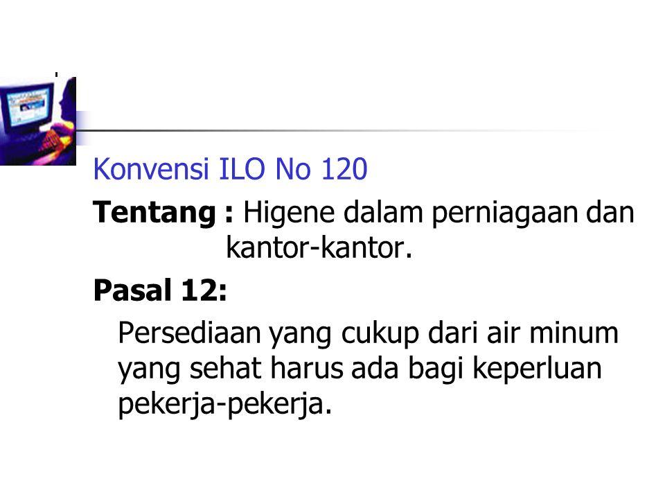 Konvensi ILO No 120 Tentang : Higene dalam perniagaan dan kantor-kantor. Pasal 12: