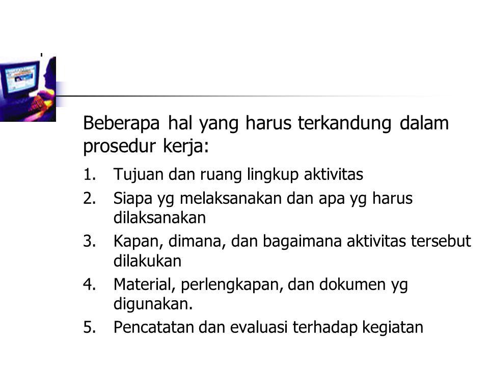 Beberapa hal yang harus terkandung dalam prosedur kerja: