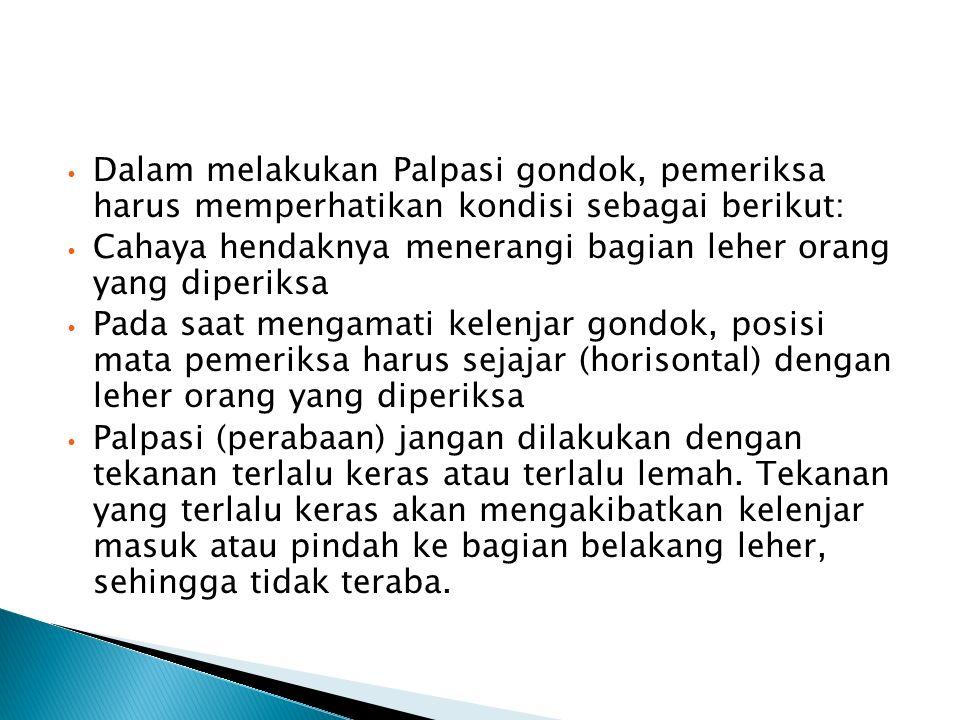 Dalam melakukan Palpasi gondok, pemeriksa harus memperhatikan kondisi sebagai berikut: