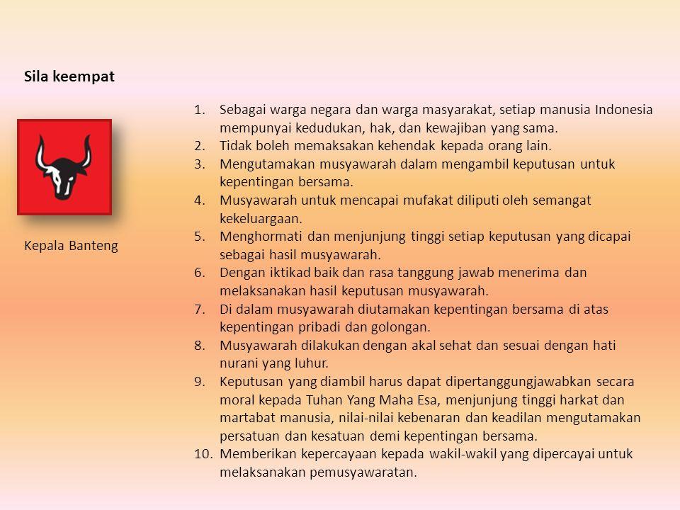 Sila keempat Sebagai warga negara dan warga masyarakat, setiap manusia Indonesia mempunyai kedudukan, hak, dan kewajiban yang sama.