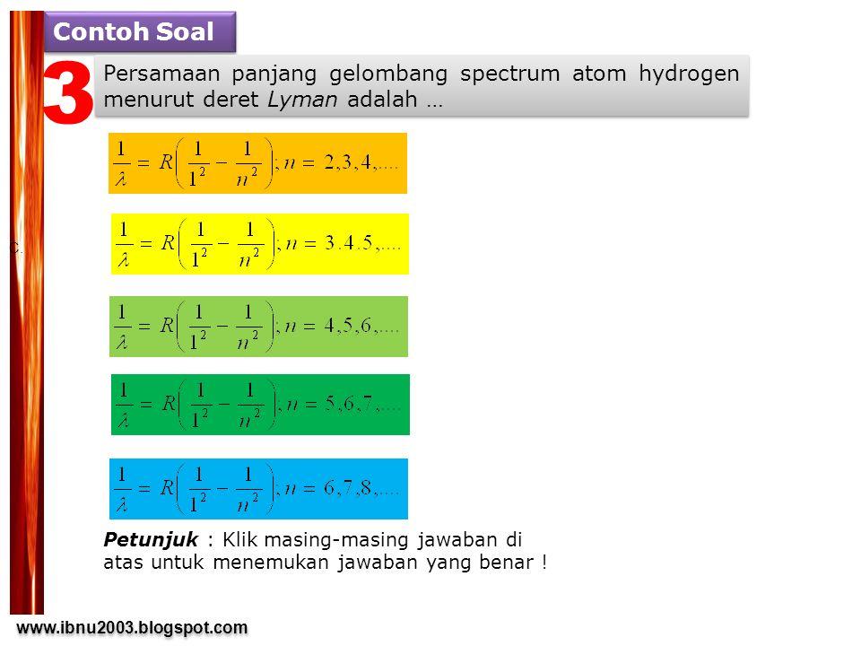Contoh Soal 3. Persamaan panjang gelombang spectrum atom hydrogen menurut deret Lyman adalah … C.