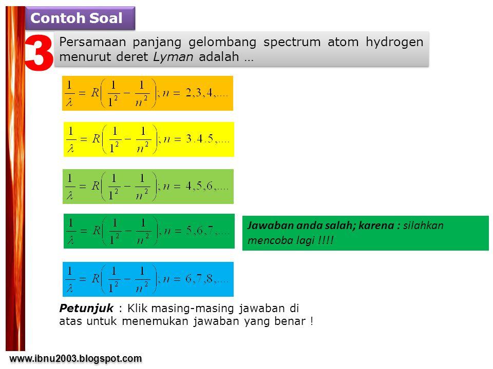 Contoh Soal 3. Persamaan panjang gelombang spectrum atom hydrogen menurut deret Lyman adalah …