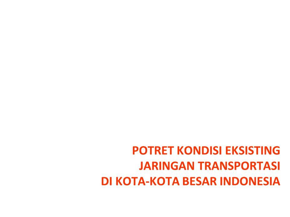 POTRET KONDISI EKSISTING JARINGAN TRANSPORTASI DI KOTA-KOTA BESAR INDONESIA