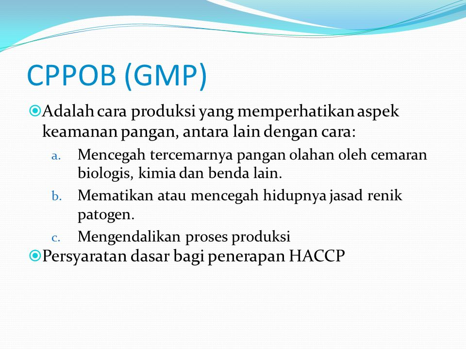 CPPOB (GMP) Adalah cara produksi yang memperhatikan aspek keamanan pangan, antara lain dengan cara: