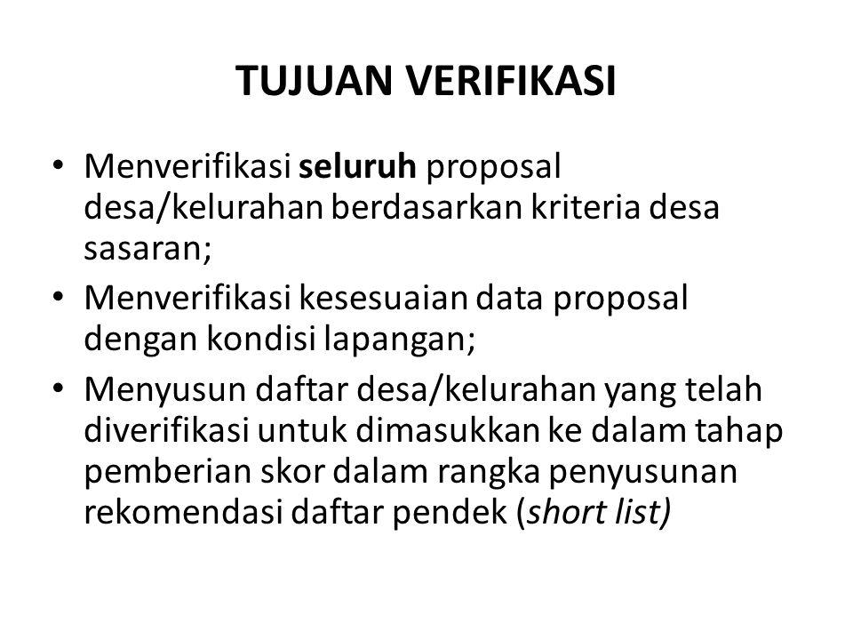 TUJUAN VERIFIKASI Menverifikasi seluruh proposal desa/kelurahan berdasarkan kriteria desa sasaran;