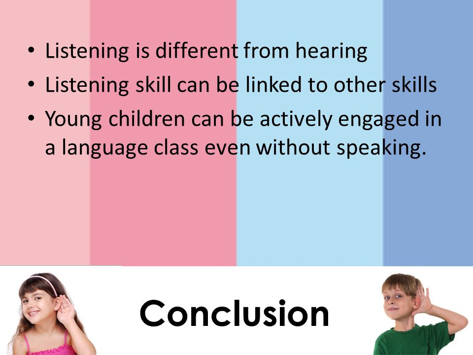 Conclusion Listening is different from hearing