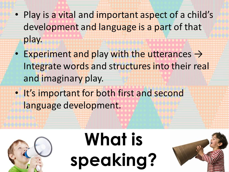 Play is a vital and important aspect of a child's development and language is a part of that play.